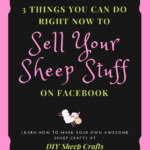 3 Things You Can Do Right Now to Sell Your Sheep Stuff on Facebook