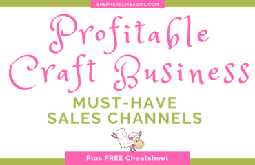 DIY Sheep Crafts | Must Have Sales Channels for Profitable Craft Business | Shepherd Like A Girl